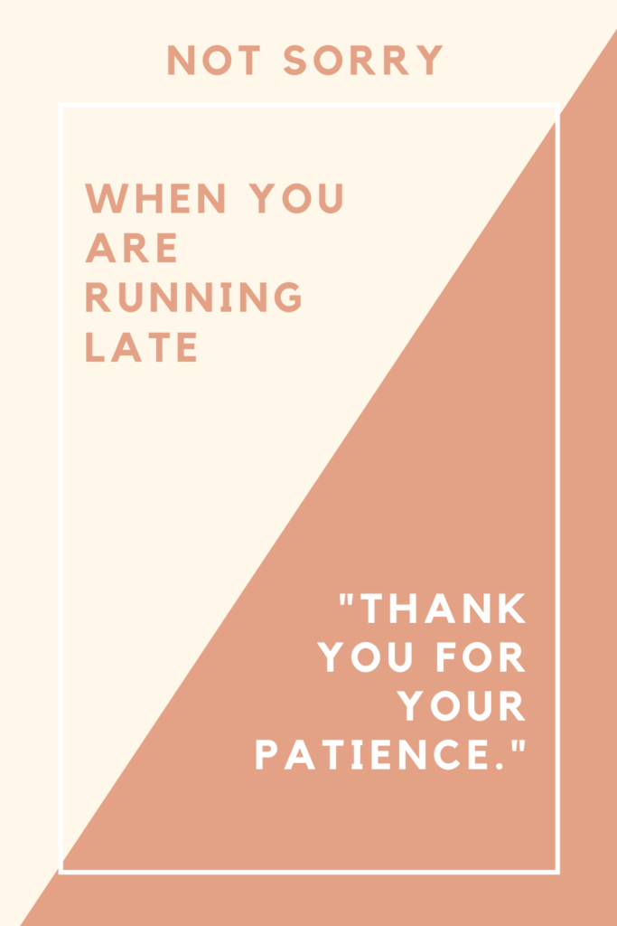 """rectangle divided into two parts text says """"not sorry"""", """"When you are running late"""" """"Thank you for your patience"""""""